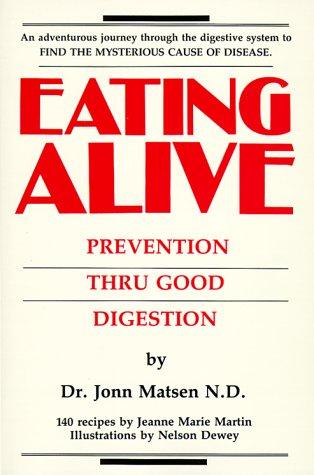 Eating Alive: Prevention Thru Good Digestion (Paperback): Dr Jonn Matsen