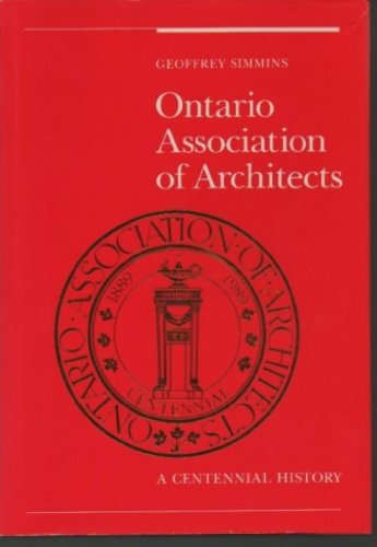 Ontario Association Of Architects : A Centennial History 1889-1989