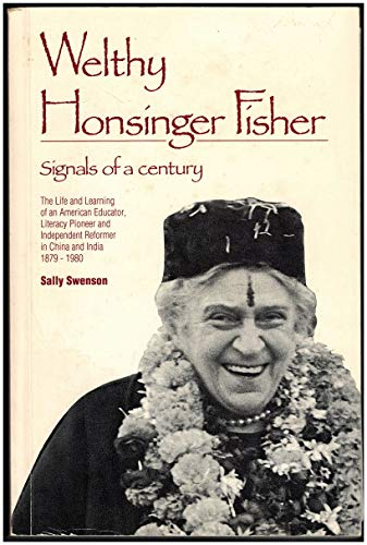 Welthy Honsinger Fisher: Signals of a Century-: Swenson, Sally