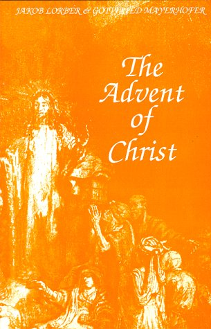 The Advent of Christ: Jakob Lorber; Gottfried Mayerhofer