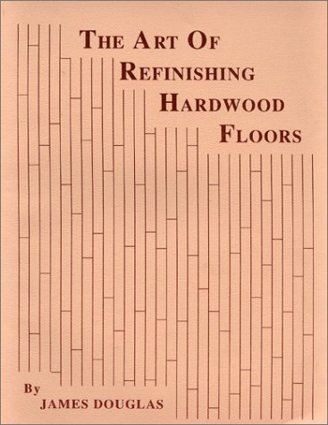 9780969385103: The Art of Refinishing Hardwood Floors
