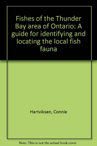 9780969392200: Fishes of the Thunder Bay area of Ontario: A guide for identifying and locating the local fish fauna