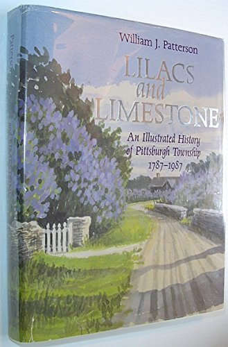 9780969394402: Lilacs and Limestone - An Illustrated History of Pittsburgh Township 1787-1987 *SIGNED BY AUTHOR*