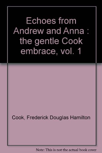 Echoes from Andrew and Anna : the gentle Cook embrace, vol. 1: Frederick Douglas Hamilton Cook