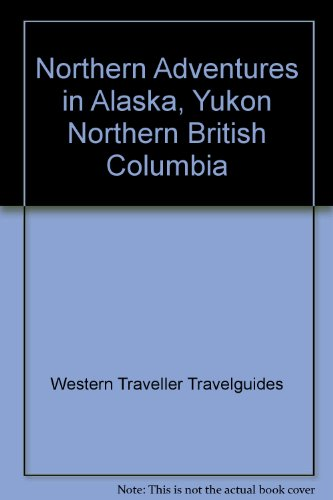 9780969413608: Northern Adventures in Alaska, Yukon Northern British Columbia and Canada's Western Arctic