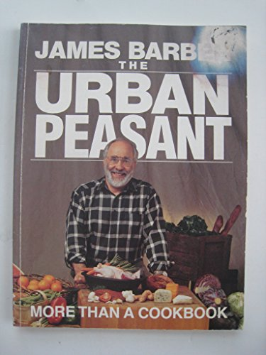 THE URBAN PEASANT: More Than a Cookbook