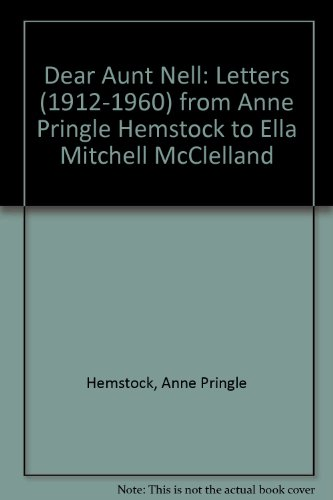 9780969415435: Dear Aunt Nell: Letters (1912-1960) from Anne Pringle Hemstock to Ella Mitchell McClelland
