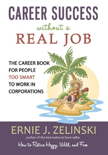 9780969419471: Career Success without a Real Job: The Career Book for People Too Smart to Work in Corporations