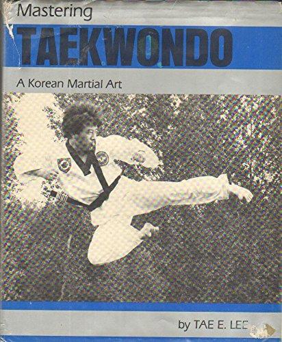 9780969429708: Mastering Taekwondo: A Korean Martial Art