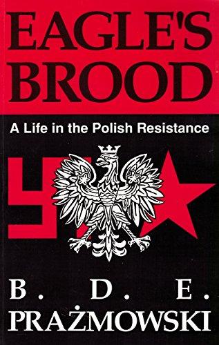 Eagle's Brood: A Life in the Polish Resistance: Prazmowski, B. D. E.