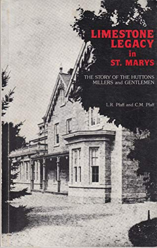 Limestone Legacy in St. Marys : The: L. R.; Pfaff,