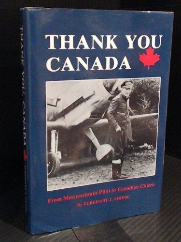 Thank You Canada: From Messerschmitt Pilot to Canadian Citizen: Priebe, Eckehart J. (AUTOGRAPHED)