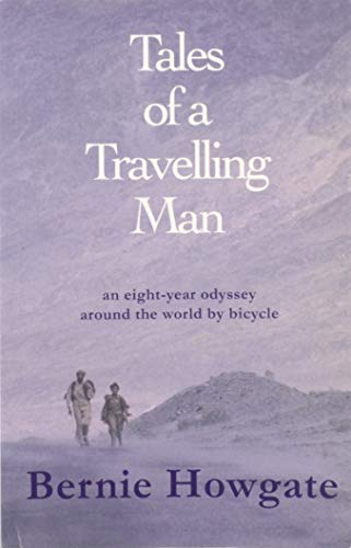 Tales of a Travelling Man an Eight Year Odyssey Around the World By Bicycle