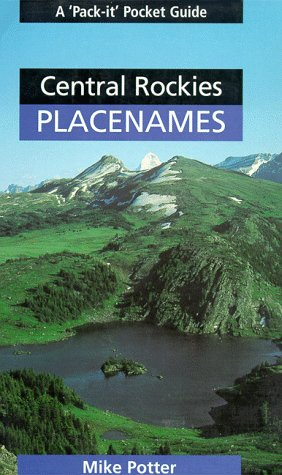 "Central Rockies Placenames (A ""pack-it"" pocket guide): Potter, Mike"