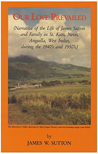 9780969447108: Our Love Prevailed (Narrative of the Life of James Sutton and Family In St. Kitts, Nevis, Anguilla, West Indies, During the 1940s and the 1950s)