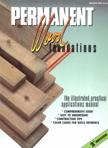 Permanent Wood Foundations: The Illustrated Practical Applications: Gibson, Gary J.