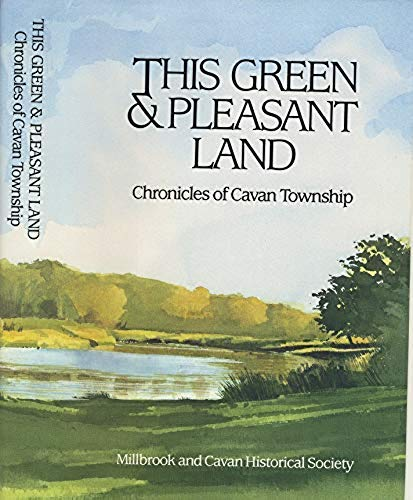 This Green & Pleasant Land: Chronicles of Cavan Township: Brown, Quentin; Millbrook and Cavan ...