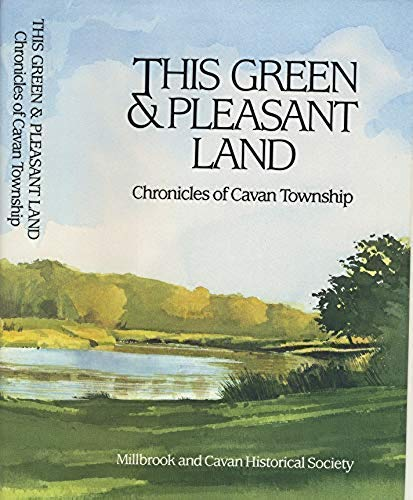This Green & Pleasant Land: Chronicles of Cavan Township.