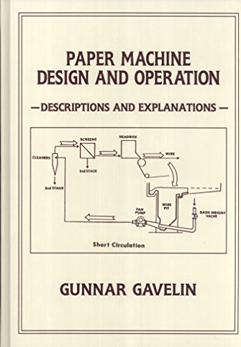 Paper Machine Design and Operation: Descriptions and: Gunnar Gavelin