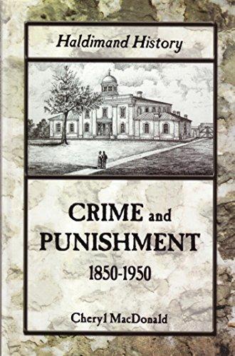 Haldiman History; Crime and Punishment, 1850-1950 (Haldimand: MacDONALD, Cheryl