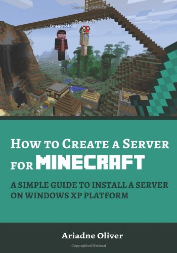 9780969490319: How to Create a Server for Minecraft: A Simple Guide to Install a Server on Windows XP Platform: 1 (Minecraft Server Series)