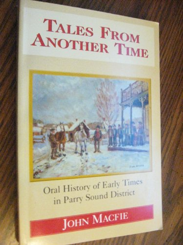 Tales From Another Time: Oral History of Early Times in Parry Sound District: Macfie, John
