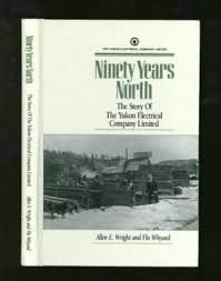9780969504405: Ninety Years North : The Story of the Yukon Electrical Company Limited