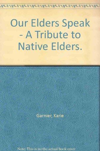 Our Elders Speak: a Tribute to Native Elders Volume One: Garnier, Karie