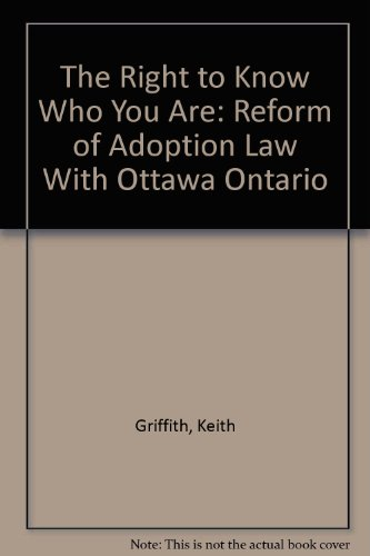 The Right to Know Who You Are-Reform of Adoption Law With Honesty, Openness and Integrity: Griffith...