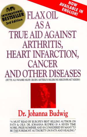 9780969527213: Flax Oil as a True Aid Against Arthritis, Heart Infarction, Cancer and Other Diseases, 3rd Edition