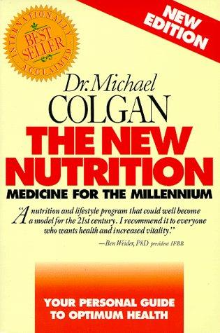 The New Nutrition: Medicine for the Millennium: Colgan, Michael