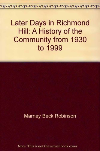 Later Days in Richmond Hill: A History: Robinson, Marney Beck;Clark,