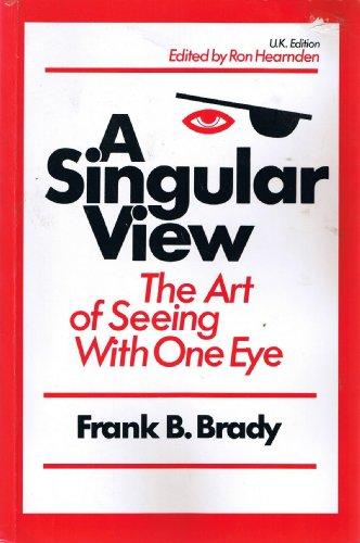 Singular View: Art of Seeing with One Eye: Frank B. Brady