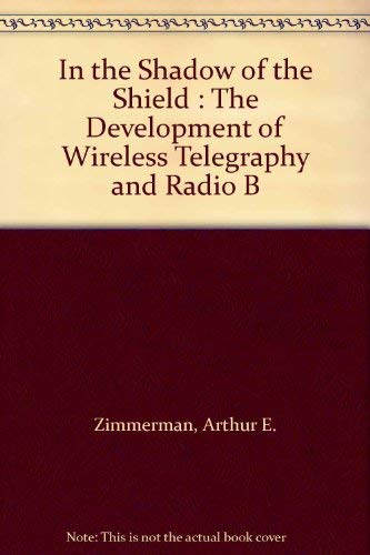 In the Shadow of the Shield: the Development of Wireless Telegraphy and Radio Broadcasting in ...