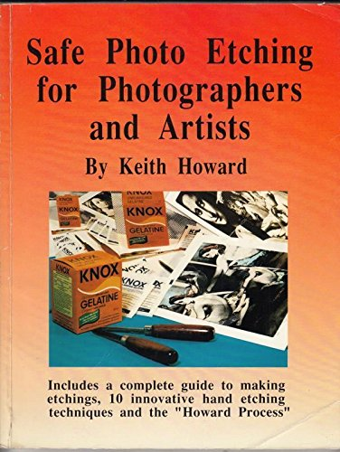 Safe Photo Etching for Photographers and Artists: Howars, Keith