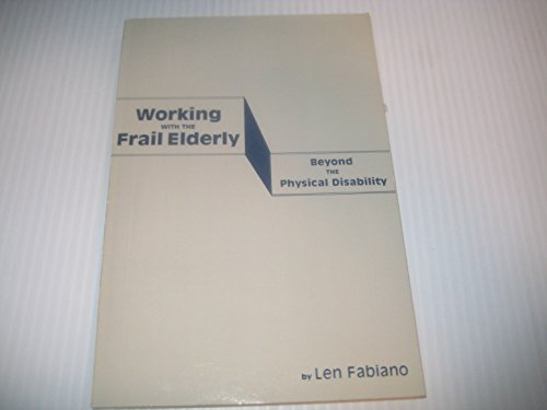 Working With the Frail Elderly. Beyond the: Fabiano, Len. Revised