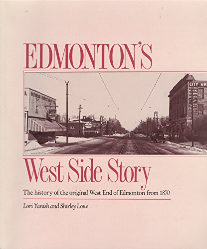 9780969565109: Edmonton's West Side Story - The History Of The Original West End Of Edmonton From 1870 - Signed 1st Printing