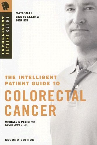 The Intelligent Patient Guide to Colorectal Cancer: All You Need to Know to Take and Active Part in...