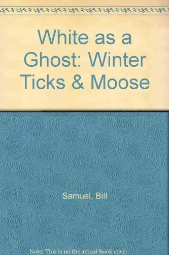 9780969613466: White as a Ghost: Winter Ticks & Moose