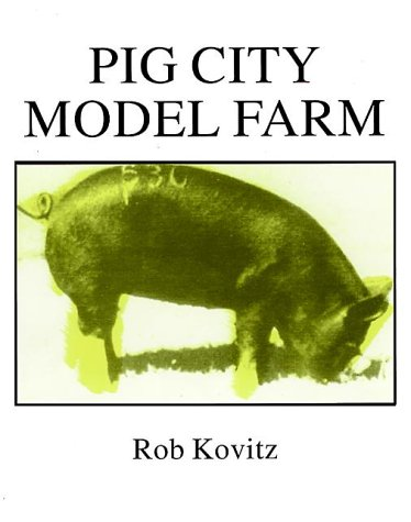 Pig City Model Farm: A Handbook on Architecture and Agriculture: Kovitz, Rob