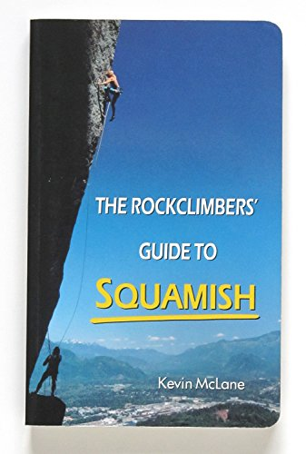 9780969620105: The Rockclimber's Guide to Squamish