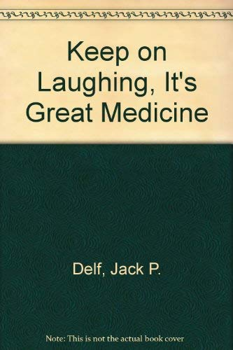 Keep on Laughing It's Great Medicine: Delf, John Pearson