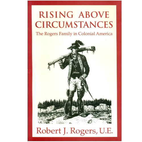 RISING ABOVE CIRCUMSTANCES: The Rogers Family in Colonial America: Rogers, Robert J.
