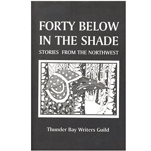9780969633938: Forty Below in the Shade - Stories from the Northwest