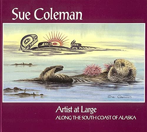Artist at Large along the South Coast of Alaska: Coleman, Sue