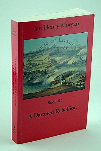 A Damned Rebellion! A Chronicle of Lower Canada - Book III: Morgan, Jan Henry