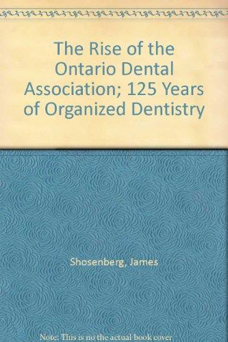 The Rise of the Ontario Dental Association; 125 Years of Organized Dentistry: Shosenberg, James