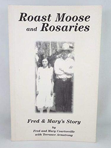 9780969650935: Roast Moose & Rosaries: Fred & Mary's Story