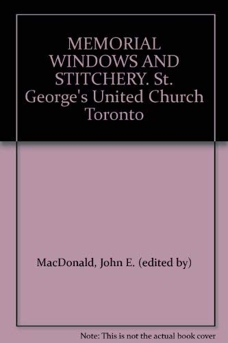 MEMORIAL WINDOWS AND STITCHERY: ST. GEORGE'S UNITED CHURCH, TORONTO, ONTARIO: St. George's ...