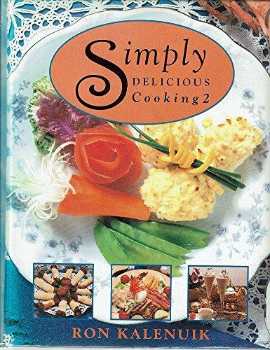 Simply Delicious Cooking 2: Ron Kalenuik